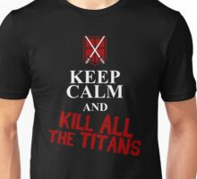 Keep Calm and Kill All the Titans Unisex T-Shirt