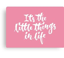 It's the little things in life Canvas Print