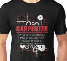 Carpenter - We Do Precision Guesswork Based On Unreliable Data Unisex T-Shirt