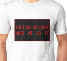 The Lord of Light made me do it Unisex T-Shirt