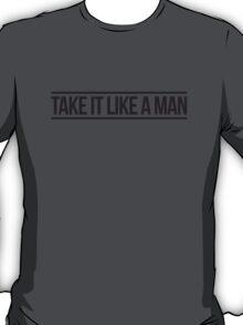 Take it like a man! T-Shirt