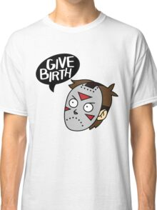 Give Birth Classic T-Shirt