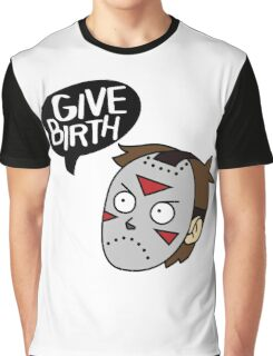 Give Birth Graphic T-Shirt