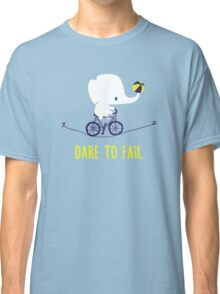 DARE TO FAIL Classic T-Shirt