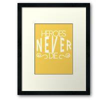 Heroes Never Die Framed Print
