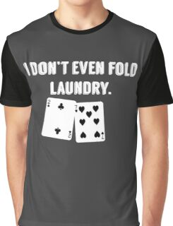 FOLD LAUNDRY FUNNY POKER Graphic T-Shirt