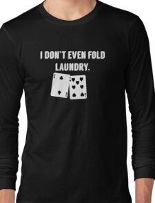 FOLD LAUNDRY FUNNY POKER Long Sleeve T-Shirt
