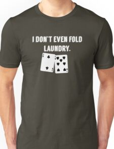FOLD LAUNDRY FUNNY POKER Unisex T-Shirt