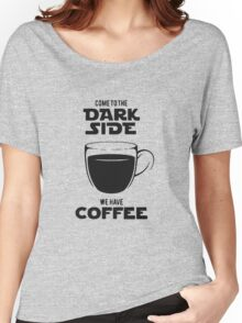 Come to the dark side we have coffee funny Women's Relaxed Fit T-Shirt