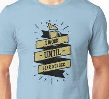 i work until beer oclock Unisex T-Shirt