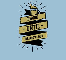 i work until beer oclock Unisex T-Shirt