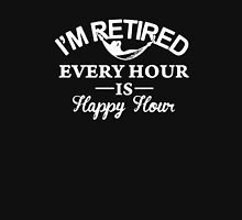 I'm Retired Every Hour Is Happy Hour Unisex T-Shirt