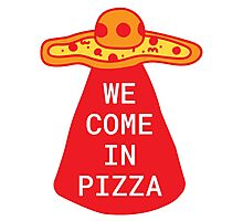 We Come in Pizza Photographic Print