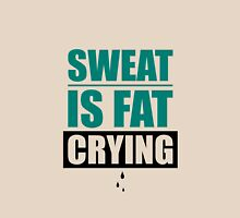 Sweat Is Fat Crying Gym Motivational Quotes Unisex T-Shirt