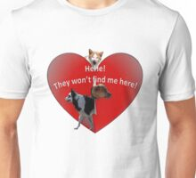 They Won't Find Me Here! Unisex T-Shirt