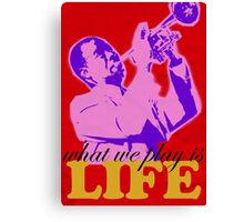 Louis Armstrong - What we play is LIFE Canvas Print