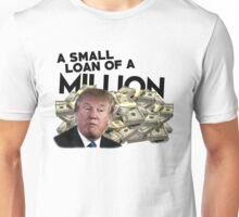 A Small Loan of a Million Dollars Unisex T-Shirt