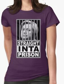 Hillary Straight Inta Prison Womens Fitted T-Shirt