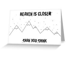 Heaven is close Greeting Card
