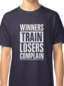 Winners Train Losers Complain Inspirational Quote Classic T-Shirt