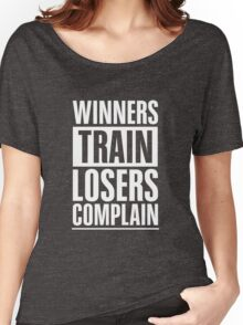 Winners Train Losers Complain Inspirational Quote Women's Relaxed Fit T-Shirt
