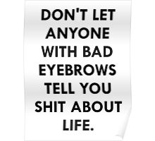 Bad eyebrows Poster