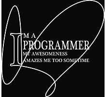 I'm a programmer my awesomeness amazes too sometime Photographic Print