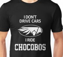 Final Fantasy - I Don't Drive Cars I Ride Chocobos Unisex T-Shirt