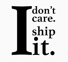 I don't care I ship it. Unisex T-Shirt