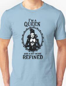 Evil Queen OUAT. Regina Mills. I'm A Queen And A Bit More Refined. Unisex T-Shirt