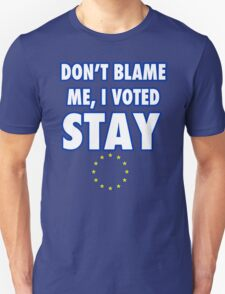 Don't blame me, I voted stay Unisex T-Shirt