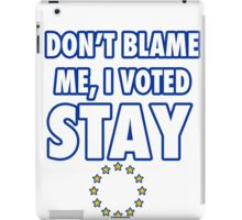 Don't blame me, I voted stay iPad Case/Skin