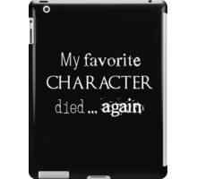My favorite character died... again (white) iPad Case/Skin