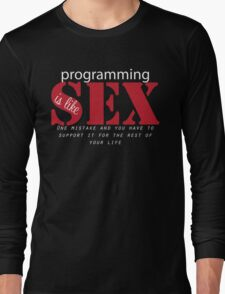 Programming is like sex one mistake and you have to support it for the rest of your life Long Sleeve T-Shirt