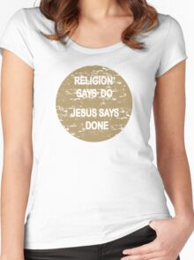 RELIGION SAYS DO - JESUS SAYS DONE Women's Fitted Scoop T-Shirt