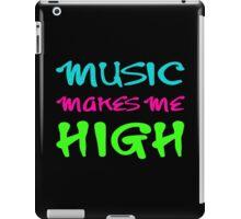 MUSIC MAKES ME HIGH iPad Case/Skin
