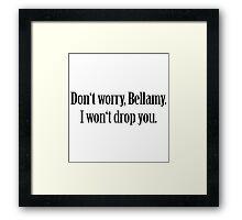 I won't drop you, Bellamy Framed Print