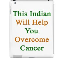 This Indian Will Help You Overcome Cancer iPad Case/Skin