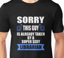 Library - Sorry This Guy Is Already Taken By A Super Sexy Librarian Unisex T-Shirt