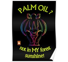 PALM OIL? not in MY forest! series - rhino 2 Poster