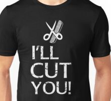 I'll Cut You - Hairdresser T-Shirt Design Unisex T-Shirt