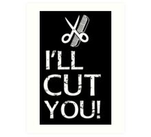 I'll Cut You - Hairdresser T-Shirt Design Art Print