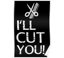 I'll Cut You - Hairdresser T-Shirt Design Poster