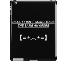 Reality Isnt Going To Be The Same Anymore iPad Case/Skin