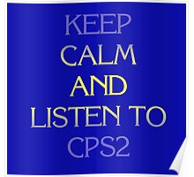 Keep Calm and Listen to CPS2 Poster