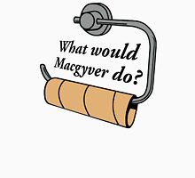 What Would Macgyver Unisex T-Shirt