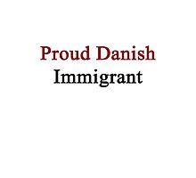 Proud Danish Immigrant  by supernova23