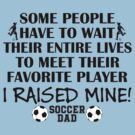 Soccer Dad - I raised my favorite player (Boy - Black print) by pixhunter