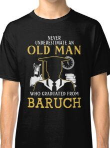 Never Underestimate An Old Man Who Graduated From Baruch College Classic T-Shirt