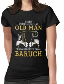 Never Underestimate An Old Man Who Graduated From Baruch College Womens Fitted T-Shirt